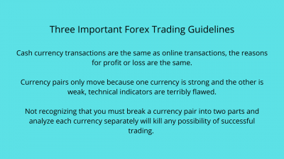 Three Important Forex Trading Guidelines Cash currency transactions are the same as online transactions. Currency pairs only move because one currency is strong and the other is weak, technical indicators are terrib.png